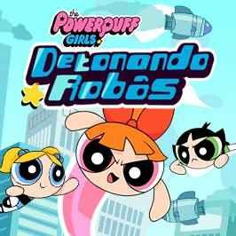 As Meninas Superpoderosas – Detonando Robôs!