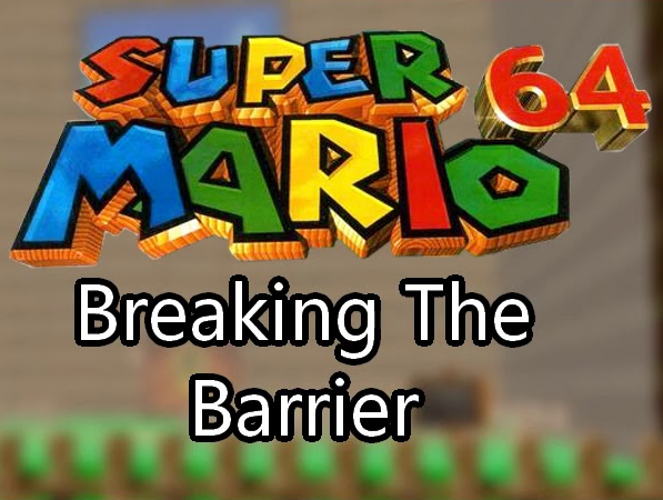Super Mario 64 Breaking The Barrier