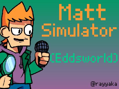 Matt Simulator (FNF Eddsworld)